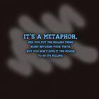 It's a metaphor by stephcetina