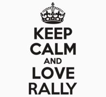 Keep Calm and Love RALLY by nadenevm