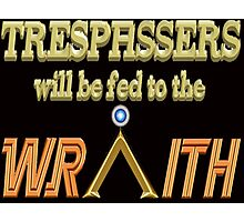 Trespassers Will Be Fed to the Wraith - Dark Backgrounds Photographic Print