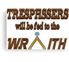Trespassers Will Be Fed to the Wraith Canvas Print