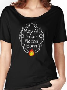 May All of Your Bacon Burn Women's Relaxed Fit T-Shirt