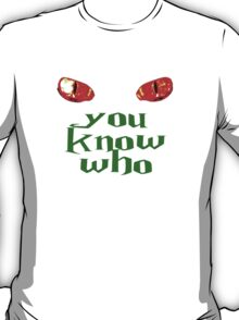 You Know Who T-Shirt