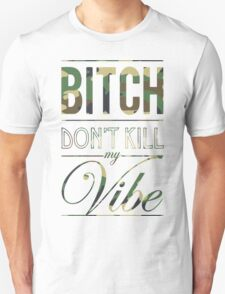 Bitch don't kill my Vibe - camo T-Shirt