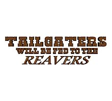 Tailgaters will be Fed to the Reavers Photographic Print