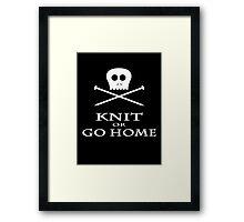 Knit or Go Home Framed Print