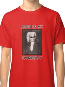 Bach is my Homeboy Classic T-Shirt