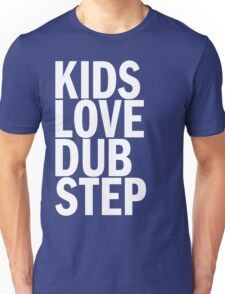 Kids Love Dubstep  Unisex T-Shirt