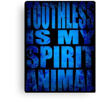 Toothless is my Spirit Animal Canvas Print