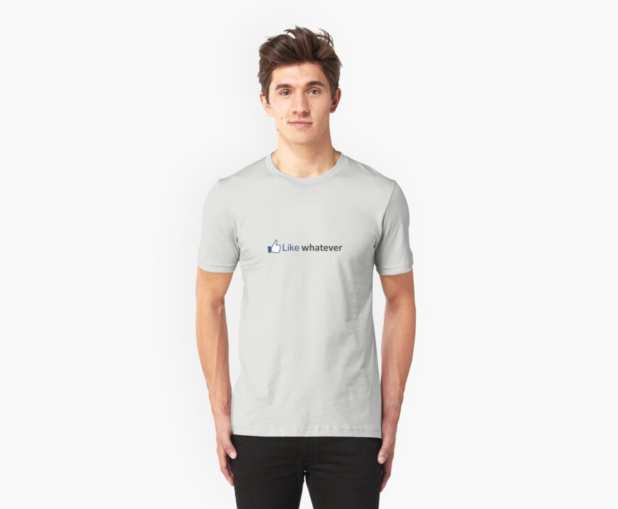 """facebook """"Like whatever"""" T Shirt by PixelRider"""