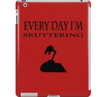 Every Day I'm Skuttering iPad Case/Skin