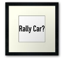 Rally Car? - Multiple Product Styles Available  Framed Print