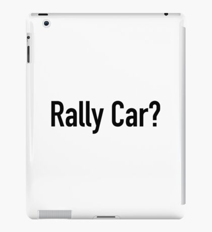 Rally Car? - Multiple Product Styles Available  iPad Case/Skin