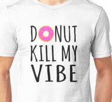 Donut Kill My Vibe Unisex T-Shirt