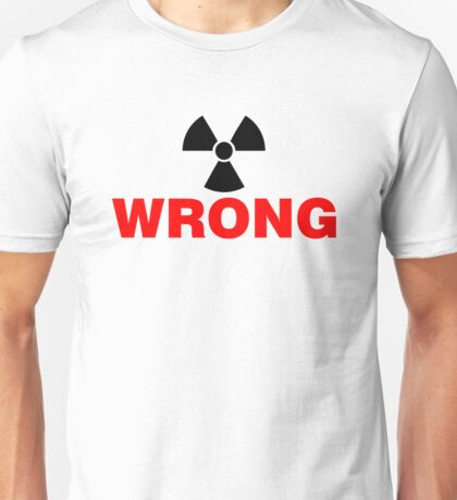WRONG: Nuclear Power Unisex T-Shirt