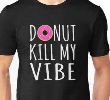 Donut Kill My Vibe Unisex T-Shirt