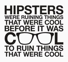 Hipsters Ruin Everything by M Dean Jones