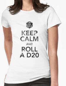 Keep Calm and Roll a D20 (Black Text) Womens Fitted T-Shirt