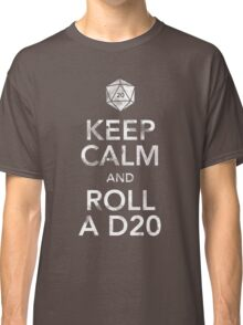 Keep Calm and Roll a D20 (White Text) Classic T-Shirt