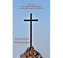 He's not here for He has RISEN! Photographic Print