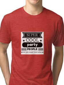 Super Cool Party People Tri-blend T-Shirt