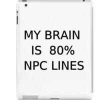 My brain is 80% NPC Lines  iPad Case/Skin