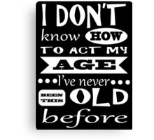 I don't know how to act my age light Canvas Print