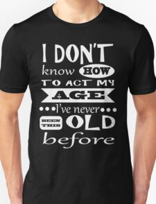 I don't know how to act my age light T-Shirt