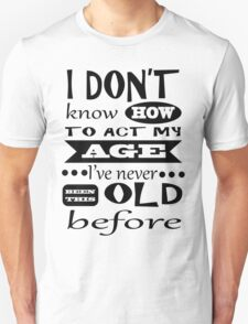 I don't know how to act my age dark T-Shirt