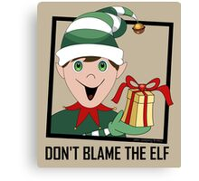 DON'T BLAME THE ELF Canvas Print