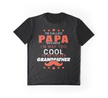 I'm Called Papa Because i'm way too cool Graphic T-Shirt