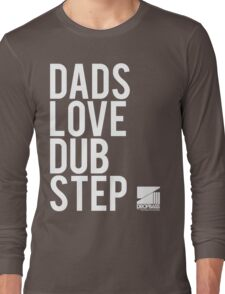 Dads Love Dubstep  Long Sleeve T-Shirt