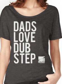 Dads Love Dubstep  Women's Relaxed Fit T-Shirt