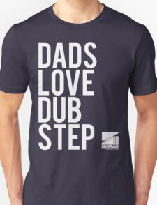 Dads Love Dubstep  Unisex T-Shirt