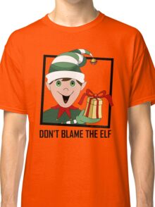 DON'T BLAME THE ELF Classic T-Shirt