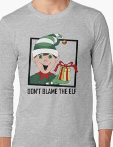 DON'T BLAME THE ELF Long Sleeve T-Shirt