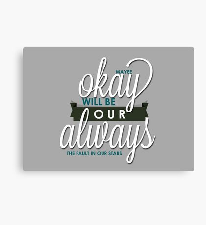 THE FAULT IN OUR STARS - ALWAYS Canvas Print