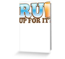 R U UP FOR IT? beer pint drink Greeting Card