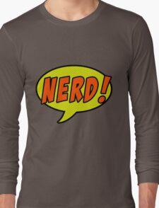 Nerd! Long Sleeve T-Shirt