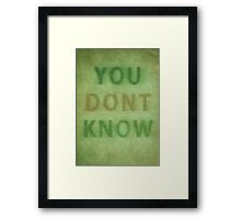 Whatever You Know... Framed Print