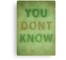 Whatever You Know... Canvas Print