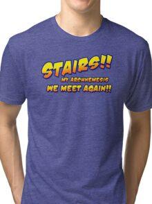 Stairs!! My archnemesis, we meet again!! Tri-blend T-Shirt