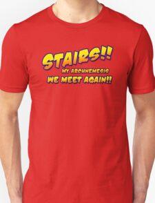 Stairs!! My archnemesis, we meet again!! T-Shirt