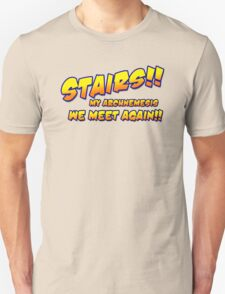 Stairs!! My archnemesis, we meet again!! Unisex T-Shirt