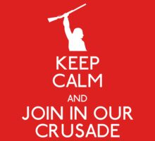 Keep Calm and Join in our crusade  by rydiachacha