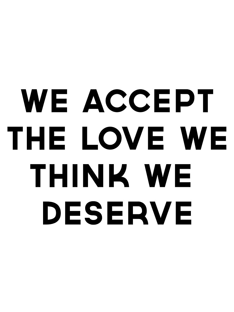 we accept the love we think we deserve by punygod