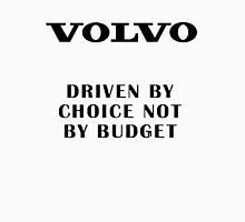 Volvo Driven by choice not by budget Unisex T-Shirt