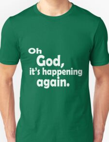 Oh god its happening again funny nerd geek geeky T-Shirt