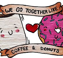 We go together like Coffee and Donuts by Bantambb