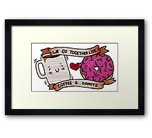 We go together like Coffee and Donuts Framed Print