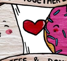 We go together like Coffee and Donuts Sticker